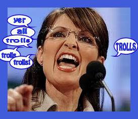 Palin hissing at her Trolls